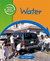 Reduce, Reuse, Recycle: Water - Reduce, Reuse, Recycle (Paperback)