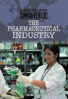 Global Industries Uncovered: The Pharmaceutical Industry - Global Industries Uncovered (Paperback)