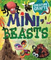 Creature Crafts: Minibeasts - Creature Crafts (Hardback)