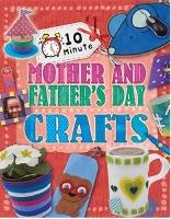 10 Minute Crafts: Mother's and Father's Day - 10 Minute Crafts (Paperback)