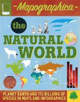 Mapographica: The Natural World: Planet Earth and its billions of species in maps and infographics - Mapographica (Hardback)