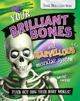 Your Brilliant Body: Your Brilliant Bones and Marvellous Muscular System - Your Brilliant Body (Paperback)