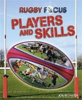 Rugby Focus: Players and Skills - Rugby Focus (Paperback)