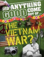 Did Anything Good Come Out of... the Vietnam War? - Did Anything Good Come Out Of (Hardback)