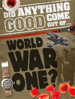 Did Anything Good Come Out of... WWI? - Did Anything Good Come Out Of (Hardback)