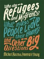Who are Refugees and Migrants? What Makes People Leave their Homes? And Other Big Questions (Hardback)