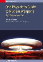 One Physicist's Guide to Nuclear Weapons: A global perspective - IOP Expanding Physics (Hardback)