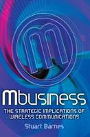 Mbusiness: The Strategic Implications of Mobile Communications (Paperback)