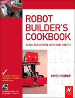 Robot Builder's Cookbook: Build and Design Your Own Robots (Paperback)