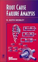 Root Cause Failure Analysis - Plant Engineering (Hardback)