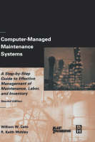 Computer-Managed Maintenance Systems: A Step-by-Step Guide to Effective Management of Maintenance, Labor, and Inventory (Hardback)