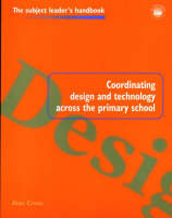 Coordinating Design and Technology Across the Primary School - Subject Leaders' Handbooks (Paperback)