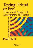 Testing: Friend or Foe?: Theory and Practice of Assessment and Testing (Hardback)