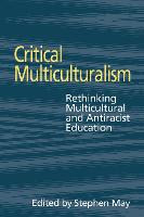 Critical Multiculturalism: Rethinking Multicultural and Antiracist Education (Hardback)