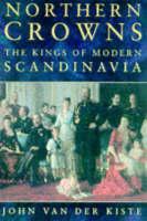 Northern Crowns: Kings of Modern Scandinavia (Paperback)