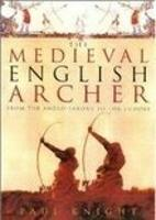 The Medieval English Archer: From the Anglo-Saxons to the Tudors (Paperback)