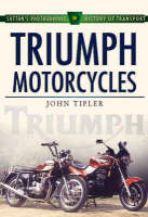 Triumph Motorcycles - Sutton's Photographic History of Transport S. (Hardback)
