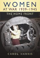 Women at War 1939-1945: The Home Front (Paperback)