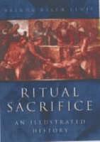 Ritual Sacrifice: An Illustrated History (Hardback)