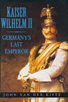 Kaiser Wilhelm II: Germany's Last Emperor (Paperback)