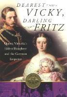 Dearest Vicky, Darling Fritz: Queen Victoria's Eldest Daughter and the German Emperor (Paperback)