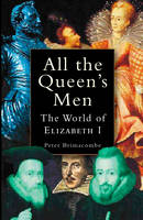All the Queen's Men: The World of Elizabeth I (Paperback)
