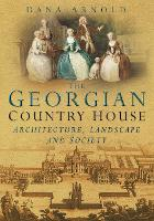 The Georgian Country House: Architecture, Landscape and Society (Paperback)