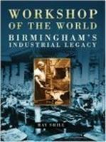 Workshop of the World: Birmingham's Industrial Heritage (Paperback)