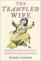 Trampled Wife: The Scandalous Life of Mary Eleanor Bowes (Hardback)
