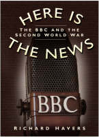 Here is the News: The BBC and the Second World War (Hardback)