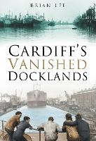 Cardiff's Vanished Docklands (Paperback)