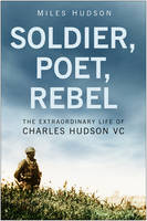 Soldier, Poet, Rebel: The Extraordinary Life of Charles Hudson VC (Hardback)