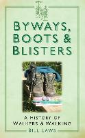 Byways, Boots and Blisters: A History of Walkers and Walking (Paperback)