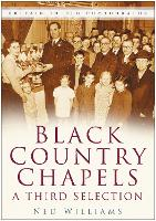 Black Country Chapels: A Third Selection: Britain in Old Photographs (Paperback)