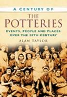 A Century of the Potteries: Events, People and Places Over the 20th Century (Paperback)