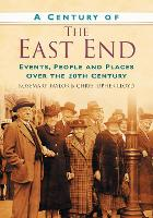 A Century of the East End: Events, People and Places Over the 20th Century (Paperback)