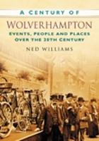 A Century of Wolverhampton: Events, People and Places Over the 20th Century (Paperback)