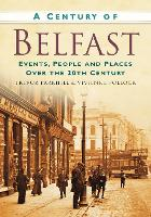 A Century of Belfast: Events, People and Places Over the 20th Century (Paperback)