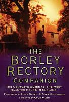 The Borley Rectory Companion: The Complete Guide to 'The Most Haunted House in England' (Hardback)