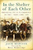 In the Shelter of Each Other: Growing Up in Liverpool in the 1930s & 40s (Paperback)