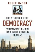 The Struggle for Democracy: Parliamentary Reform, from Rotten Boroughs to Today (Hardback)