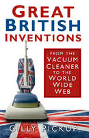 Great British Inventions: From the Vacuum Cleaner to the World Wide Web (Paperback)