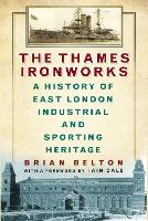 The Thames Ironworks: A History of East London Industrial and Sporting Heritage (Paperback)