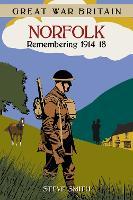 Great War Britain Norfolk: Remembering 1914-18 (Paperback)