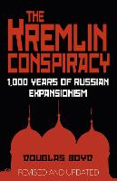 The Kremlin Conspiracy: 1,000 Years of Russian Expansionism (Paperback)