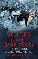 Voices from the Dark Years: The Truth About Occupied France 1940-1945 (Paperback)