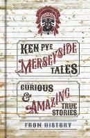 Merseyside Tales: Curious and Amazing True Stories from History (Hardback)