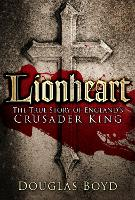 Lionheart: The True Story of England's Crusader King (Paperback)