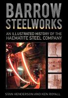 Barrow Steelworks: An Illustrated History of the Haematite Steel Company (Paperback)