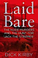 Laid Bare: The Nude Murders and the Hunt for 'Jack the Stripper' (Hardback)